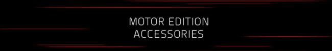 MOTOR EDITION ACCESSORY